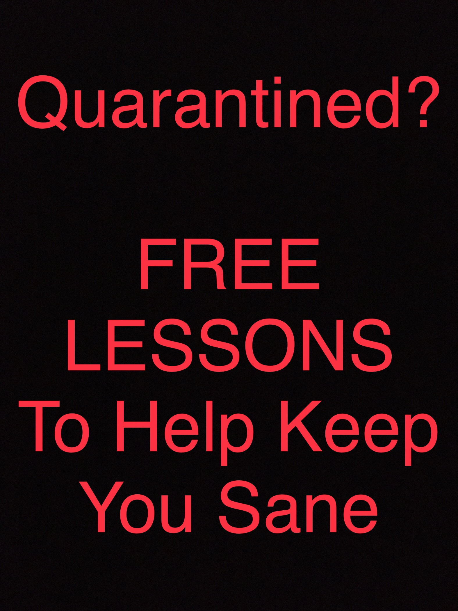 Quarantined? Free Lessons to help keep you sane.